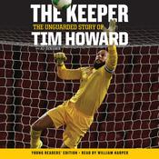 The Keeper, Young Readers' Edition: The Unguarded Story of Tim Howard Audiobook, by Tim Howard