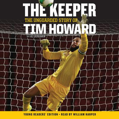The Keeper: The Unguarded Story of Tim Howard Young Readers Edition UNA: The Unguarded Story of Tim Howard Audiobook, by