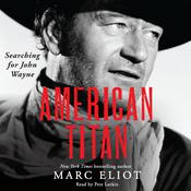 American Titan: Searching for John Wayne, by Marc Eliot