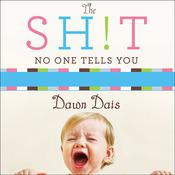 The Sh!t No One Tells You: A Guide to Surviving Your Babys First Year Audiobook, by Dawn Dais