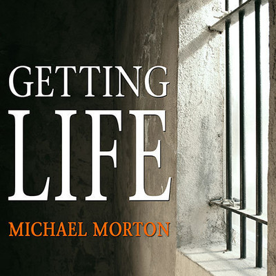 Getting Life: An Innocent Man's 25-Year Journey from Prison to Peace Audiobook, by Michael Morton