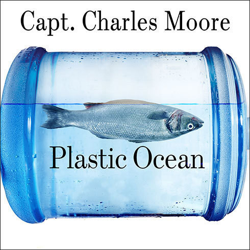 Printable Plastic Ocean: How a Sea Captain's Chance Discovery Launched a Determined Quest to Save the Oceans Audiobook Cover Art