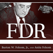 FDR Goes to War: How Expanded Executive Power, Spiraling National Debt, and Restricted Civil Liberties Shaped Wartime America Audiobook, by Burton W. Folsom, Anita Folsom