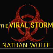 The Viral Storm: The Dawn of a New Pandemic Age Audiobook, by Nathan Wolfe