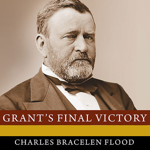 Printable Grant's Final Victory: Ulysses S. Grant's Heroic Last Year Audiobook Cover Art
