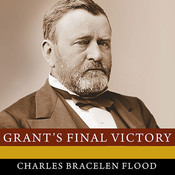 Grant's Final Victory: Ulysses S. Grant's Heroic Last Year Audiobook, by Charles Bracelen Flood