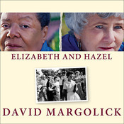 Elizabeth and Hazel: Two Women of Little Rock Audiobook, by David Margolick