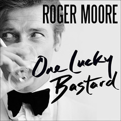 One Lucky Bastard: Tales from Tinseltown Audiobook, by Roger Moore