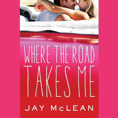 Where the Road Takes Me Audiobook, by Jay McLean