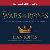 The Wars of the Roses: The Fall of the Plantagenets and the RIse of the Tudors, by Dan Jones
