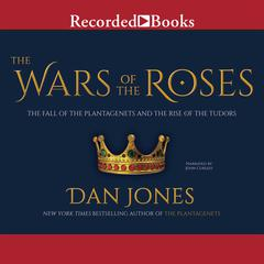 The Wars of the Roses: The Fall of the Plantagenets and the Rise of the Tudors Audiobook, by Dan Jones