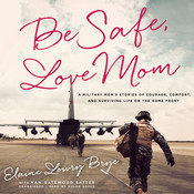 Be Safe, Love Mom: A Military Mom's Stories of Courage, Comfort, and Surviving Life on the Home Front Audiobook, by Elaine  Lowry Brye