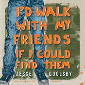 I'd Walk with My Friends If I Could Find Them Audiobook, by Jesse Goolsby