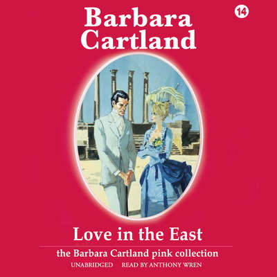 Love in the East Audiobook, by Barbara Cartland