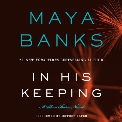 In His Keeping: A Slow Burn Novel Audiobook, by Maya Banks