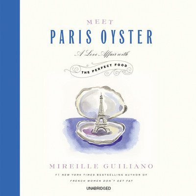 Meet Paris Oyster: A Love Affair with the Perfect Food Audiobook, by Mireille Guiliano