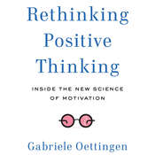 Rethinking Positive Thinking: Inside the New Science of Motivation Audiobook, by Gabriele Oettingen