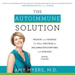 The Autoimmune Solution: Prevent and Reverse the Full Spectrum of Inflammatory Symptoms and Diseases Audiobook, by Amy Myers, M.D., Amy Myers