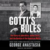 Gotti's Rules: The Story of John Alite, Junior Gotti, and the Demise of the American Mafia Audiobook, by George Anastasia