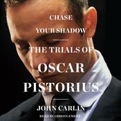 Chase Your Shadow: The   Trials of Oscar Pistorius, by John Carlin