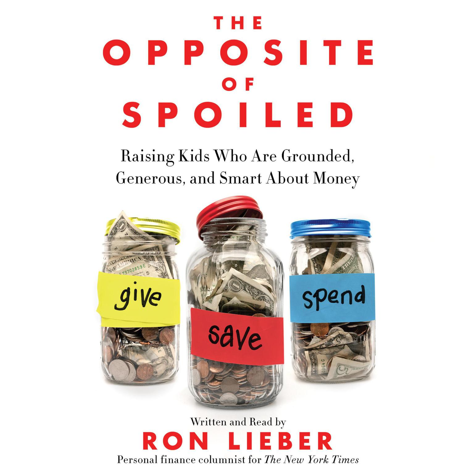 Printable The Opposite of Spoiled: Raising Kids Who Are Grounded, Generous, and Smart About Money Audiobook Cover Art