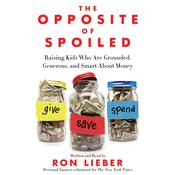 The Opposite of Spoiled: Raising Kids Who Are Grounded, Generous, and Smart About Money Audiobook, by Ron Lieber