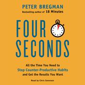 Four Seconds: All the Time You Need to Stop Counter-Productive Habits and Get the Results You Want, by Peter Bregman