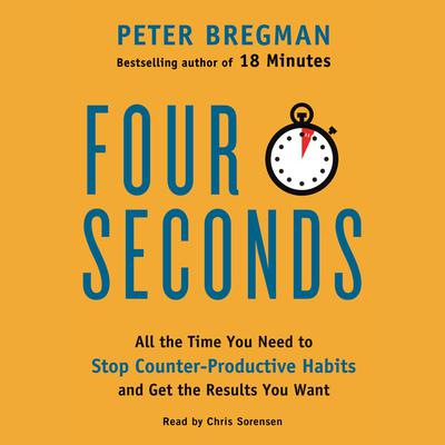 Four Seconds: All the Time You Need to Stop Counter-Productive Habits and Get the Results You Want Audiobook, by Peter Bregman