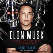 Elon Musk: Tesla, SpaceX, and the Quest for a Fantastic Future, by Ashlee Vance