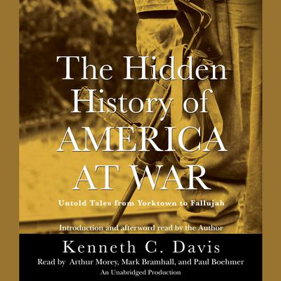 The Hidden History of America at War: Untold Tales from Yorktown to Fallujah Audiobook, by Kenneth C. Davis