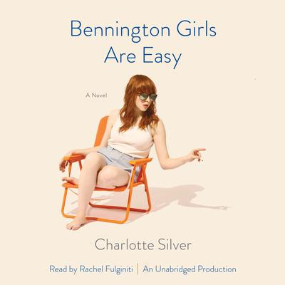 Bennington Girls Are Easy: A Novel Audiobook, by Charlotte Silver
