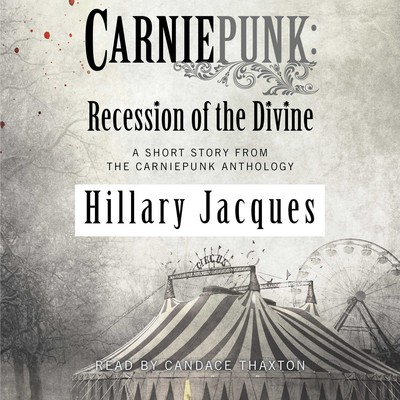 Carniepunk: Recession of the Divine Audiobook, by Hillary Jacques