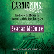 Carniepunk: Daughter of the Midway, the Mermaid, and the Open, Lonely Sea, by Seanan McGuire
