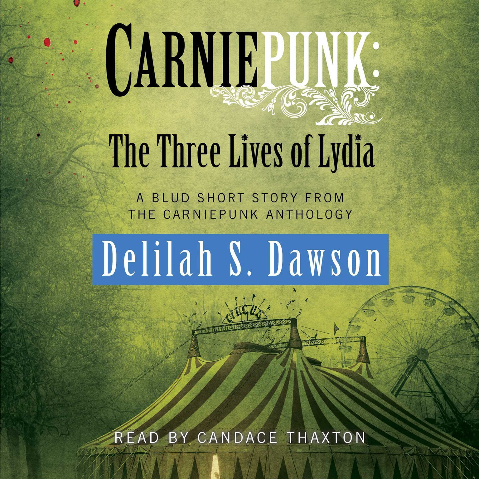 Printable Carniepunk: The Three Lives of Lydia: A BLUD Short Story Audiobook Cover Art