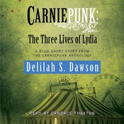 Carniepunk: The Three Lives of Lydia: A BLUD Short Story, by Delilah S. Dawson