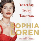 Yesterday, Today, Tomorrow: My Life, by Sophia Loren