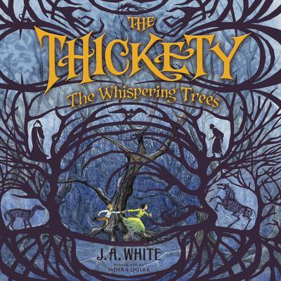 The Thickety: The Whispering Trees Audiobook, by J. A. White