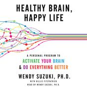 Healthy Brain, Happy Life: A Personal Program to Activate Your Brain and Do Everything Better Audiobook, by Wendy Suzuki