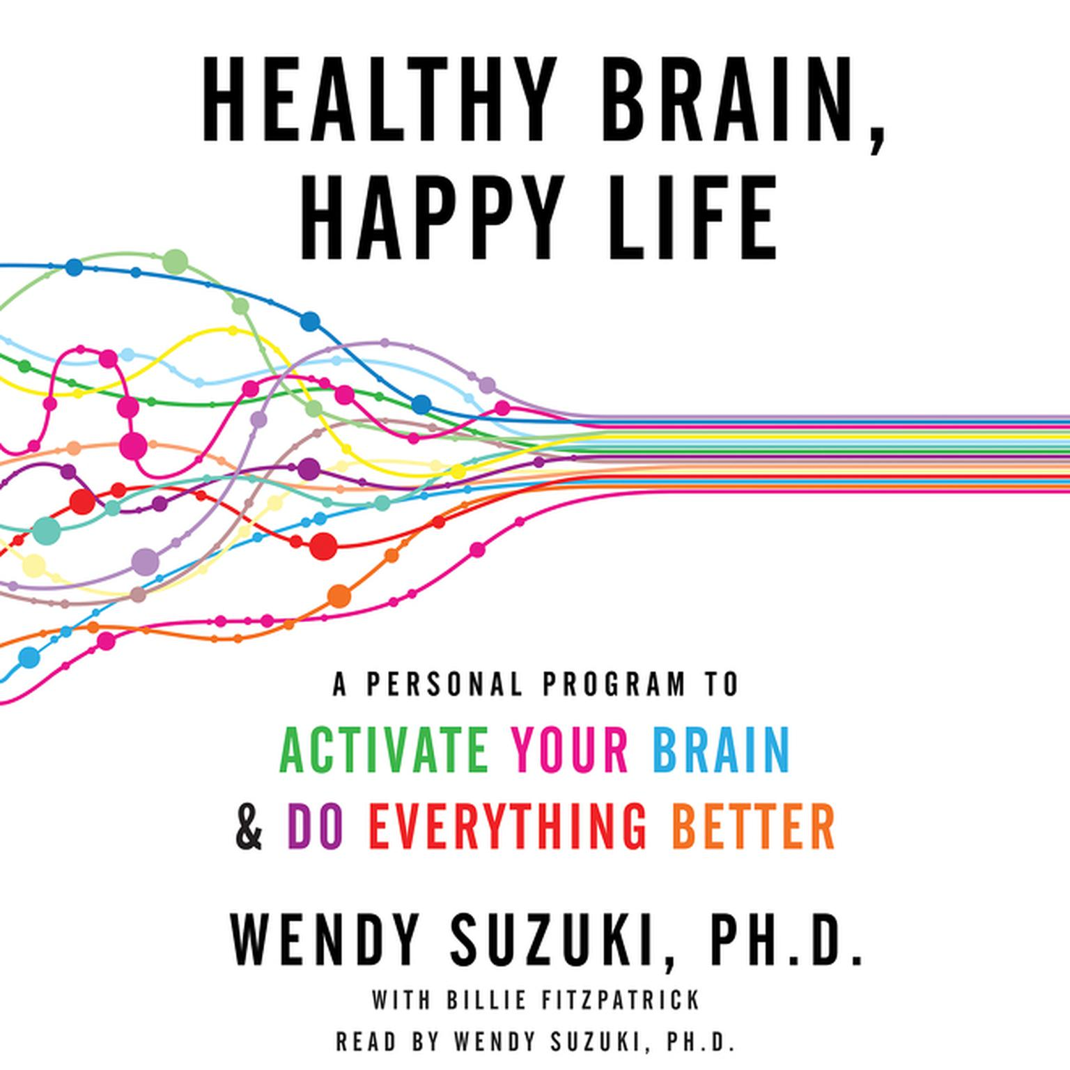 Printable Healthy Brain, Happy Life: A Personal Program to Activate Your Brain and Do Everything Better Audiobook Cover Art