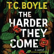 The Harder They Come: A   Novel, by T. C. Boyle
