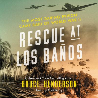 Rescue at Los Banos: The Most Daring Prison Camp Raid of World War II Audiobook, by Bruce Henderson