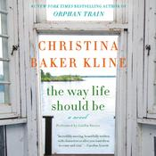 The Way Life Should Be: A Novel Audiobook, by Christina Baker Kline