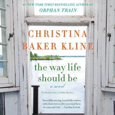 The Way Life Should Be: A Novel Audiobook, by Christina Baker Kline