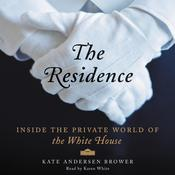 The Residence: Inside the Private World of the White House, by Kate Andersen  Brower