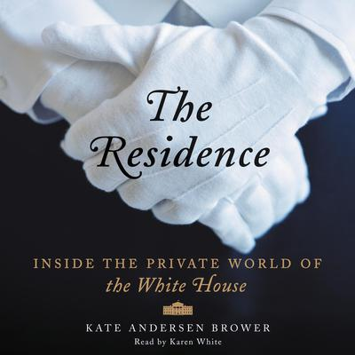 The Residence: Inside the Private World of the White House Audiobook, by Kate Andersen  Brower