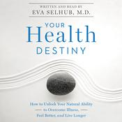 Your Health Destiny: How to Unlock Your Natural Ability to Overcome Illness, Feel Better, and Live Longer Audiobook, by Eva M. Selhub