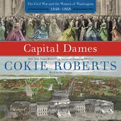 Capital Dames: The Civil War and the Women of Washington, 1848–1868, by Cokie Roberts