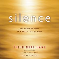 Silence: The Power of Quiet in a World Full of Noise Audiobook, by Thich Nhat Hanh