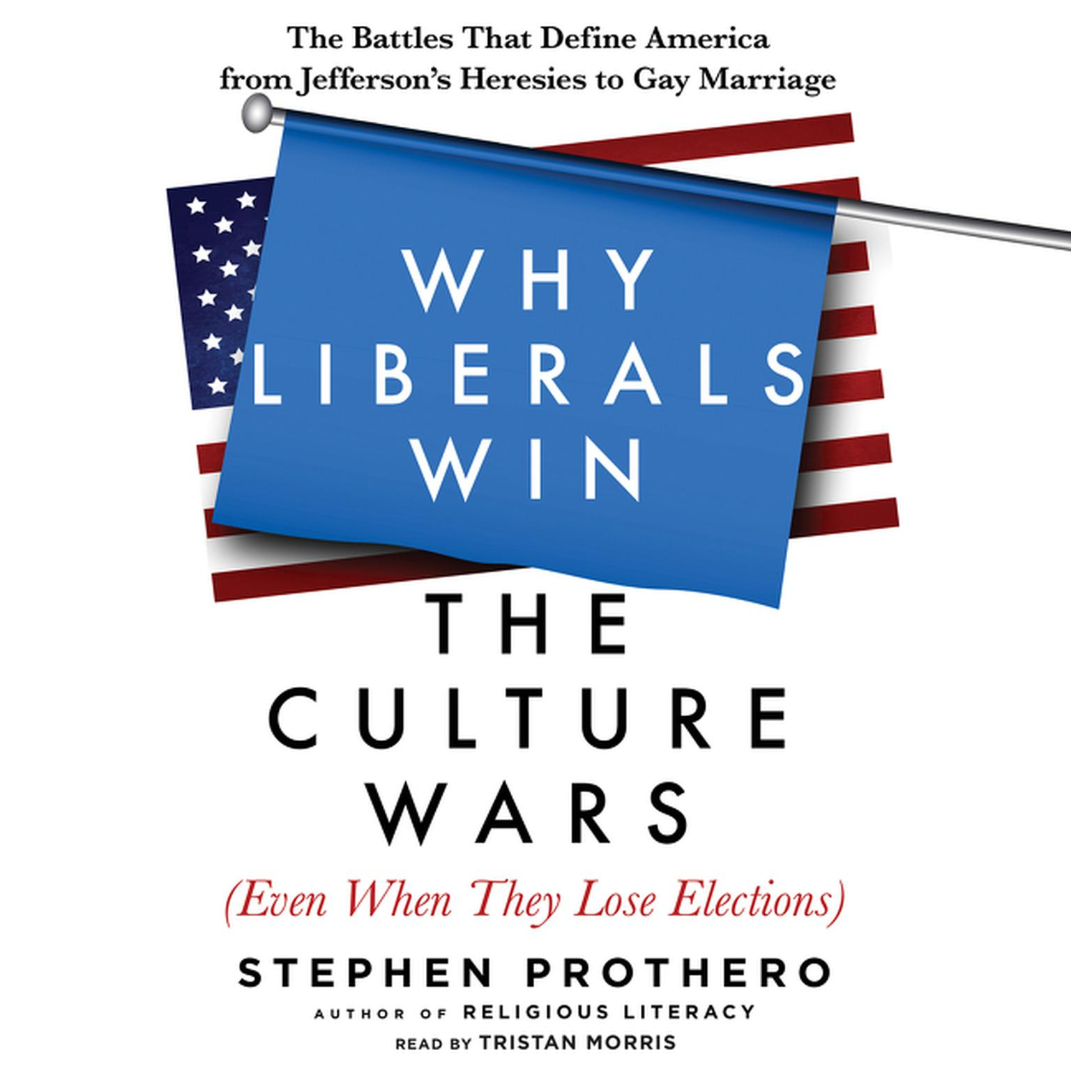 Printable Why Liberals Win the Culture Wars (Even When They Lose Elections): The Battles That Define America from Jefferson's Heresies to Gay Marriage Audiobook Cover Art