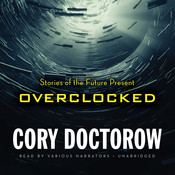 Overclocked : Stories of the Future Present, by Cory Doctorow